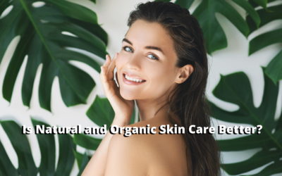 Why Choose Natural and Organic Skin Care?